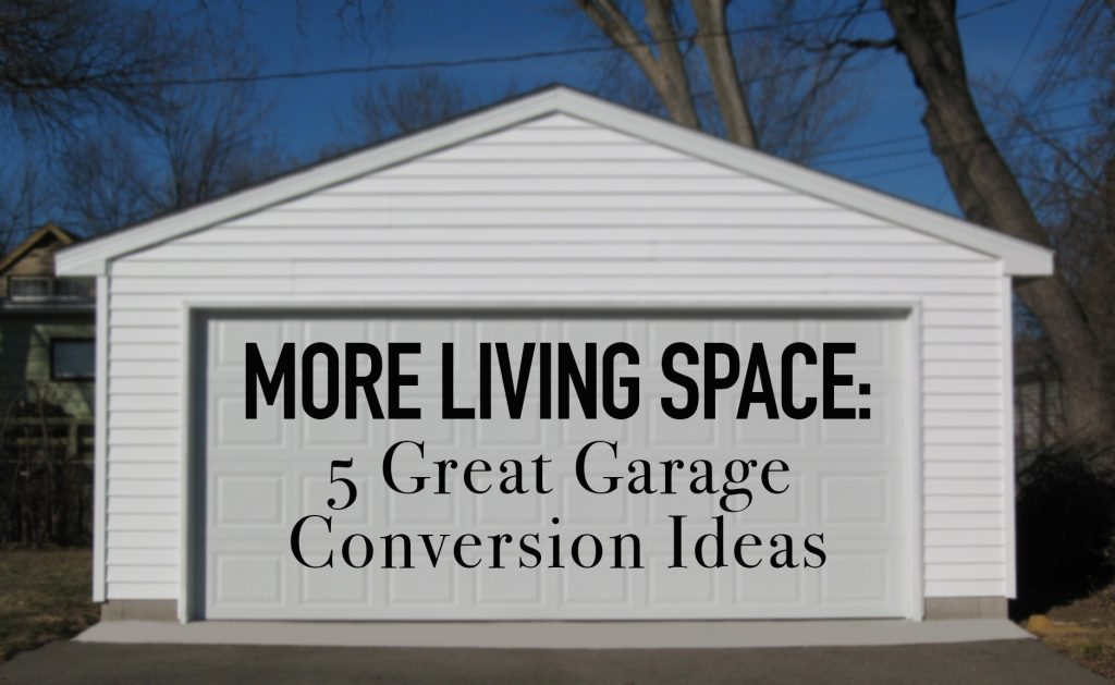 More Living Space 5 Great Garage Conversion Ideas